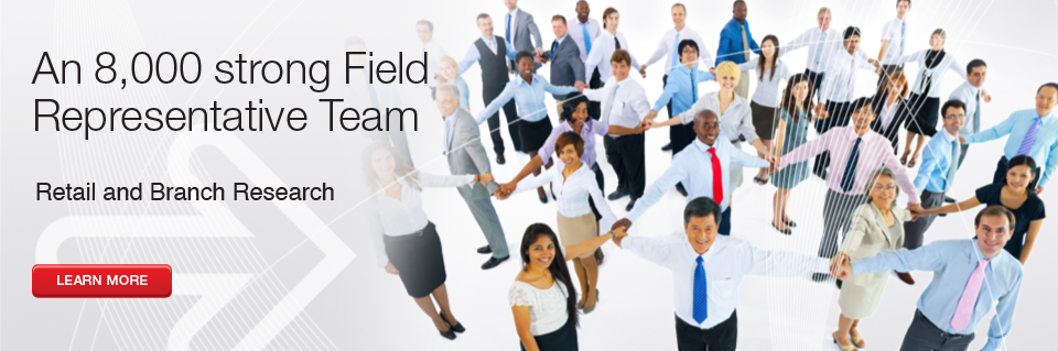 Retail and Branch Research - An 8,000 strong Field Representative Team